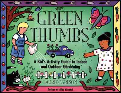 Green Thumbs: A Kid's Activity Guide to Indoor and Outdoor Gardening - Carlson, Laurie