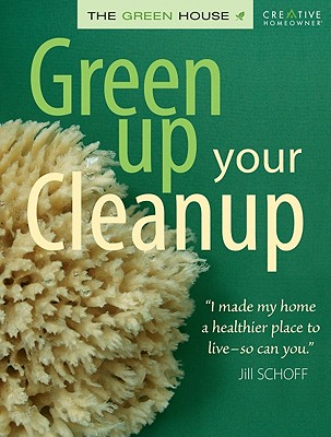 Green Up Your Cleanup: The Green House -