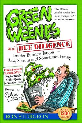 Green Weenies and Due Diligence: Insider Business Jargon-Ray, Serious and Sometimes Funny - Sturgeon, Ron
