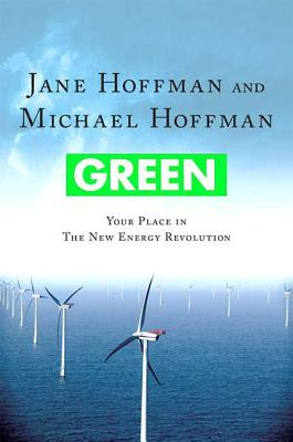 Green: Your Place in the New Energy Revolution - Hoffman, Jane