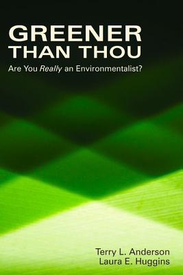 Greener Than Thou: Are You Really an Environmentalist? - Anderson, Terry L, and Huggins, Laura E