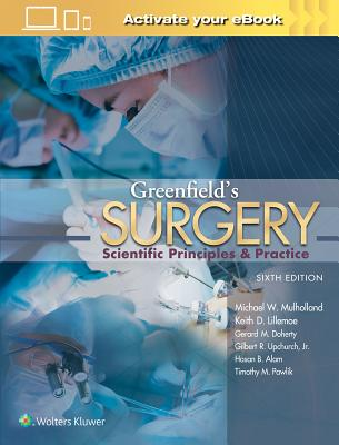 Greenfield's Surgery: Scientific Principles and Practice - Mulholland, Michael W, MD, PhD