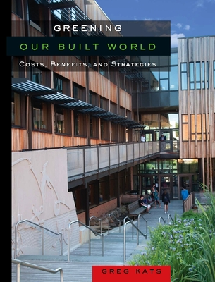 Greening Our Built World: Costs, Benefits, and Strategies - Kats, Gregory