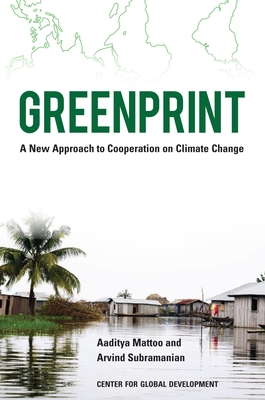 Greenprint: A New Approach to Cooperation on Climate Change - Mattoo, Aaditya, and Subramanian, Arvind