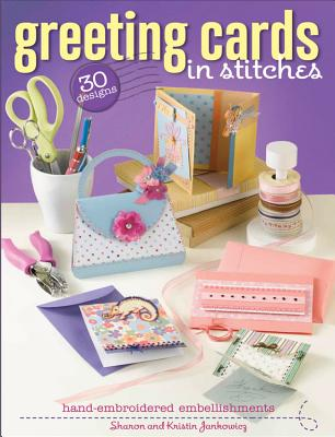 Greeting Cards in Stitches: Hand-Embroidered Embellishments - Jankowicz, Sharon