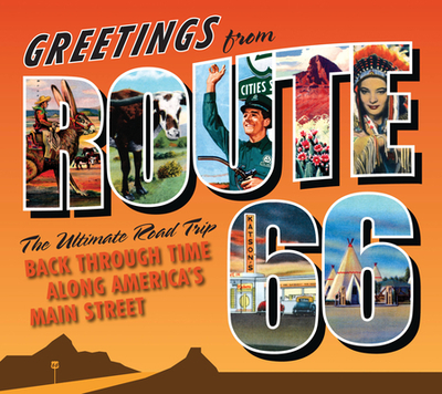 Greetings from Route 66: The Ultimate Road Trip Back Through Time Along America's Main Street - Witzel, Michael (Contributions by), and Hinckley, Jim (Contributions by), and James, Kerrick (Contributions by)