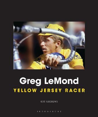 Greg LeMond: Yellow Jersey Racer - Andrews, Guy, and LeMond, Greg (Foreword by)