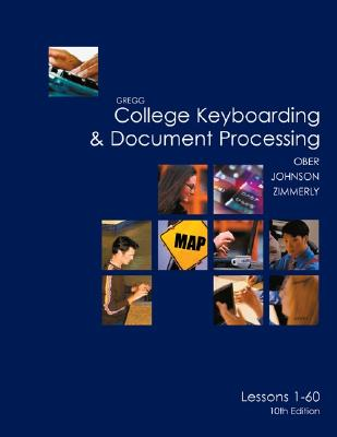 Gregg College Keyboarding & Document Processing (Gdp), Lessons 1-60 Text - Ober, Scot, Ph.D., and Johnson, Jack E, and Zimmerly, Arlene