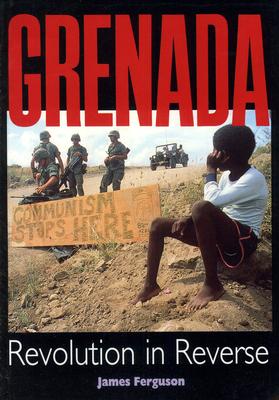 Grenada: Revolution in Reverse - Ferguson, James