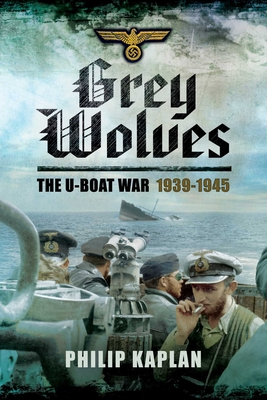 Grey Wolves: The U-Boat War 1939-1945 - Kaplan, Philip