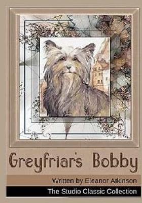 Greyfriars Bobby - Atkinson, Eleanor, and Watson, Gj (Editor)