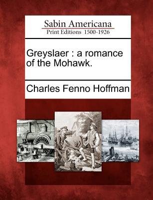 Greyslaer: A Romance of the Mohawk. - Hoffman, Charles Fenno