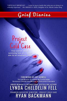 Grief Diaries: Project Cold Case - Cheldelin Fell, Lynda, and Backmann, Ryan