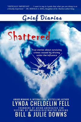 Grief Diaries: Shattered - Cheldelin Fell, Lynda, and Downs, Bill, and Downs, Julie