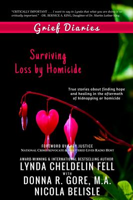 Grief Diaries: Surviving Loss by Homicide - Cheldelin Fell, Lynda, and Gore, Donna R, and Belisle, Nicola