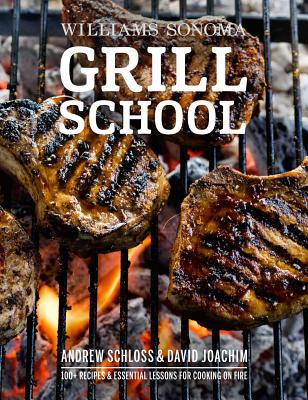 Grill School: 150+ Recipes & Essential Lessons for Cooking on Fire - Joachim, David, and Schloss, Andrew