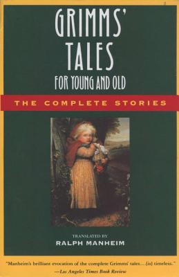 Grimms' Tales for Young and Old: The Complete Stories - Grimm, Jacob Ludwig Carl, and Grimm, Wilhelm, and Grimm, Jacob W