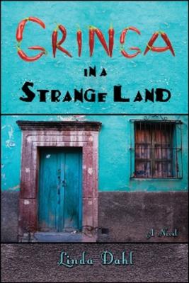 Gringa in a Strange Land - Dahl, Linda