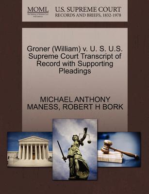 Groner (William) V. U. S. U.S. Supreme Court Transcript of Record with Supporting Pleadings - Maness, Michael Anthony, and Bork, Robert H