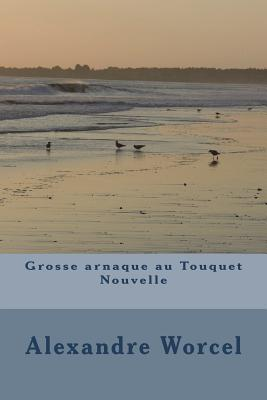 Grosse Arnaque Au Touquet - Worcel, Alexandre, and Richard, Jacqueline (Contributions by), and Rognin, Mickael (Contributions by)