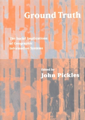 Ground Truth: The Social Implications of Geographic Information Systems - Pickles, John (Editor)