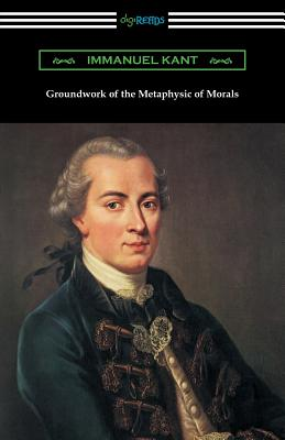 Groundwork of the Metaphysic of Morals (Translated by Thomas Kingsmill Abbott) - Kant, Immanuel, and Abbott, Thomas Kingsmill (Translated by)