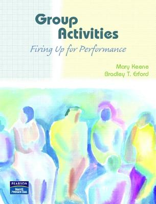 Group Activities: Firing Up for Performance - Keene, Mary, and Erford, Bradley