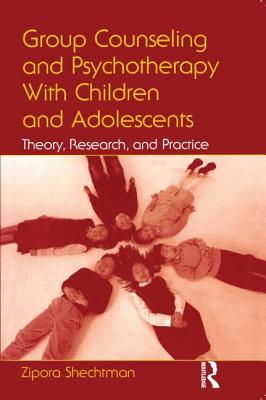Group Counseling and Psychotherapy with Children and Adolescents: Theory, Research, and Practice - Shechtman, Zipora