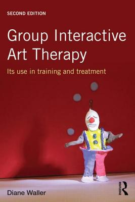 Group Interactive Art Therapy: Its use in training and treatment - Waller, Diane