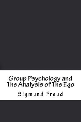 Group Psychology and the Analysis of the Ego - Freud, Sigmund