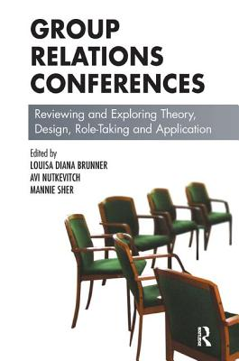 Group Relations Conference: Theory, Design, Role-Taking and Applications - Nutkevitch, Avi (Editor), and Sher, Mannie (Editor), and Brunner, Louisa Diana (Editor)