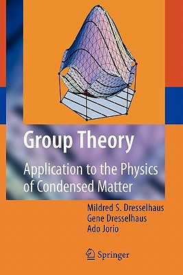 Group Theory: Application to the Physics of Condensed Matter - Dresselhaus, Mildred S., and Dresselhaus, Gene, and Jorio, Ado