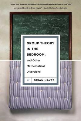 Group Theory in the Bedroom, and Other Mathematical Diversions - Hayes, Brian