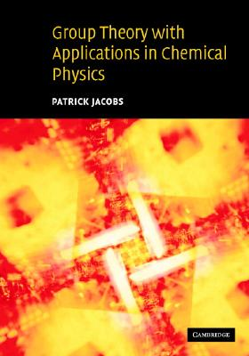 Group Theory with Applications in Chemical Physics - Jacobs, Patrick
