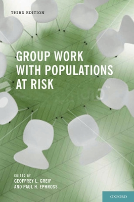 Group Work with Populations at Risk - Greif, Geoffrey L, Professor (Editor), and Ephross, Paul H (Editor)