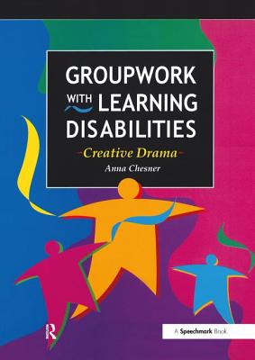 Groupwork with Learning Disabilities: Creative Drama - Chesner, Anna