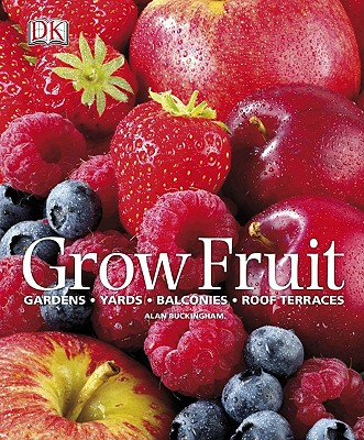 Grow Fruit - Buckingham, Alan, and Bradley, Fern Marshall (Contributions by)