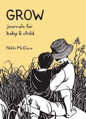 Grow: Journals for Baby & Child - McClure, Nikki
