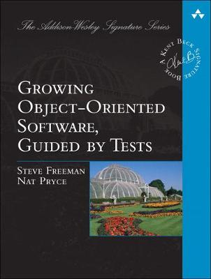 Growing Object-Oriented Software, Guided by Tests - Freeman, Steve, and Pryce, Nat