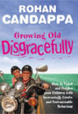 Growing Old Disgracefully: How to upset and perplex your children with increasingly erratic and unreasonable behaviour - Candappa, Rohan