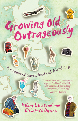 Growing Old Outrageously: A Memoir of Travel, Food and Friendship - Linstead, Hilary, and Davies, Elisabeth