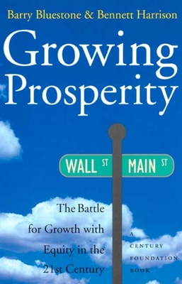 Growing Prosperity: The Battle for Growth with Equity in the Twenty-First Century - Bluestone, Barry
