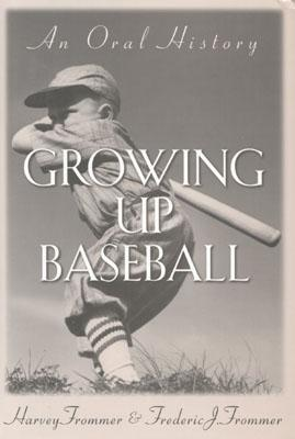 Growing Up Baseball: An Oral History - Frommer, Harvey, and Frommer, Frederic J