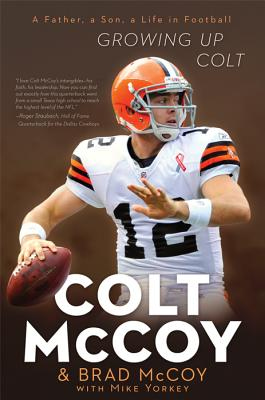 Growing Up Colt: A Father, a Son, a Life in Football - McCoy, Colt