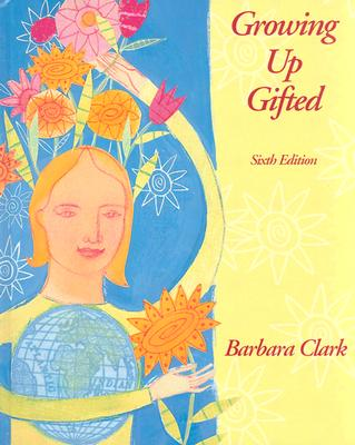 Growing Up Gifted: Developing the Potential of Children at Home and at School - Clark, Barbara