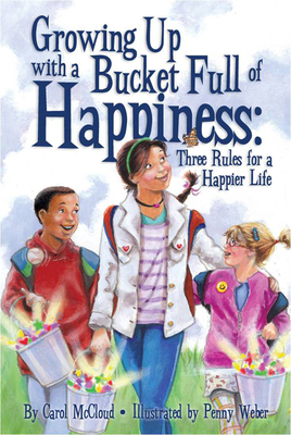 Growing Up with a Bucket Full of Happiness: Three Rules for a Happier Life - McCloud, Carol