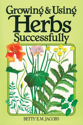 Growing & Using Herbs Successfully - Jacobs, Betty E M