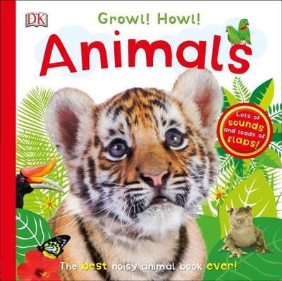 Growl! Howl! Animals - DK