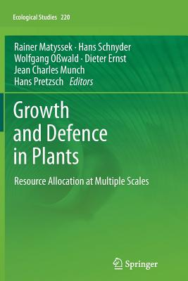 Growth and Defence in Plants: Resource Allocation at Multiple Scales - Matyssek, R (Editor), and Schnyder, Hans (Editor), and Owald, Wolfgang (Editor)