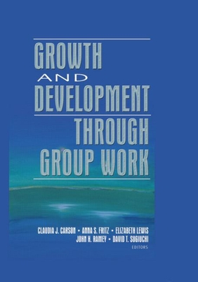 Growth and Development Through Group Work - Carson, Claudia J, and Fritz, Anna S (Editor), and Lewis, Elizabeth (Editor)